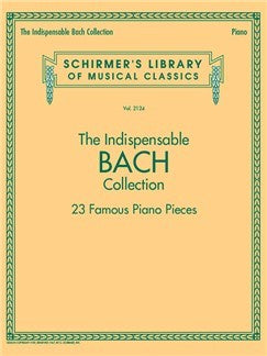 Schirmer's Library Of Musical Classics Vol. 2124: The Indispensable Bach Collection - 23 Famous Piano Pieces