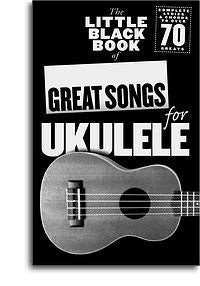 The Little Black Book Of Great Songs For Ukulele