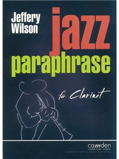 Jeffery Wilson: Jazz Paraphrase For Clarinet