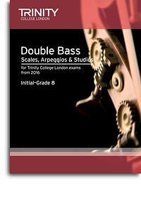 Trinity College London: Double Bass Scales, Arpeggios & Studies (Initial–Grade 8 From 2016)