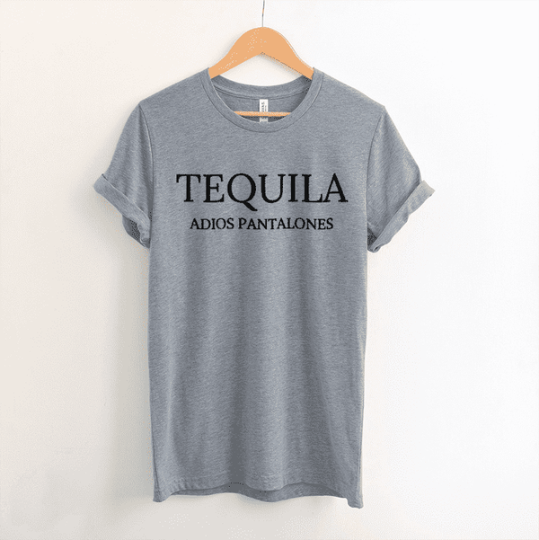 168a41d80 Tequila Adios Pantalones Tee – Mouthy Merch