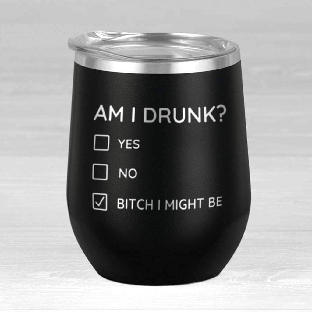 c2d7570eb86 Am I Drunk Wine Tumbler