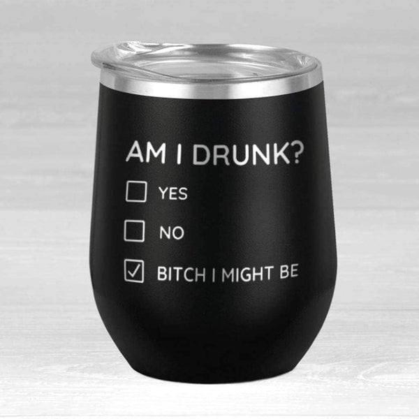Am I Drunk Wine Tumbler - Black / 12oz - Wine Tumbler
