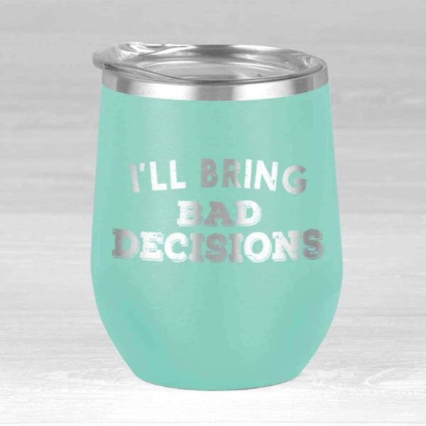 Ill Bring The Bad Decision Wine Tumbler - 12oz Wine Tumbler / Teal / 12oz - Design
