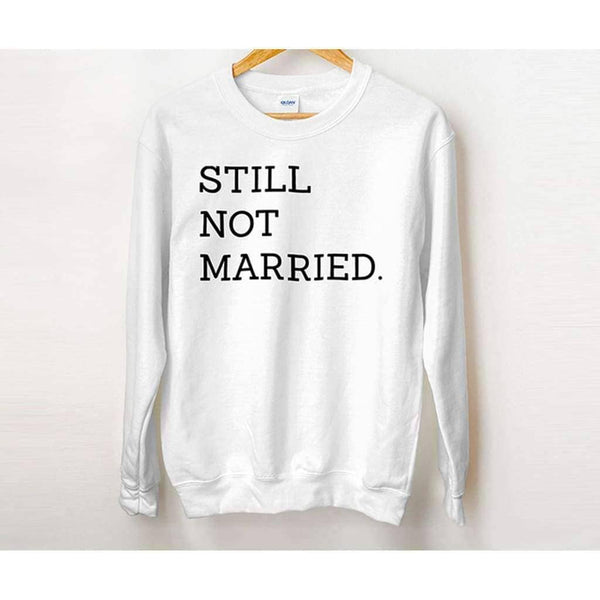 Still Not Married Crew Neck - Unisex Sweatshirt / White / S - Design