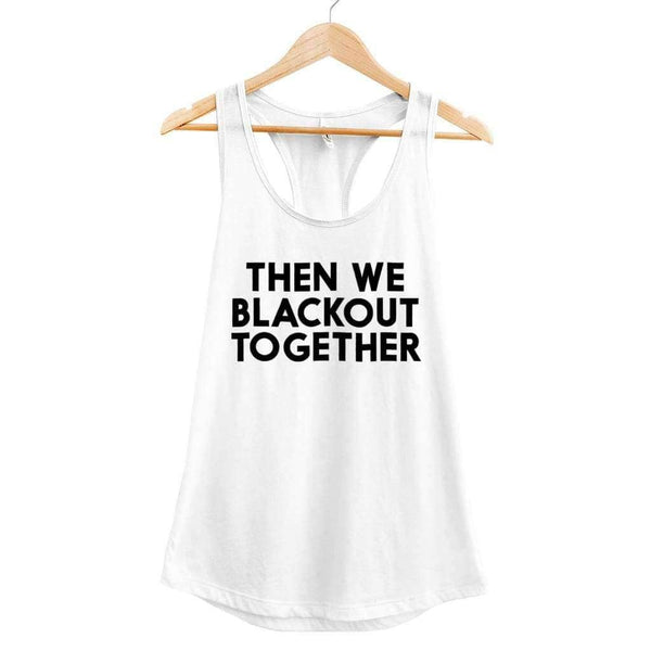 Then We Blackout Together Tank - Ladies Racerback Tank / White / XS - Design