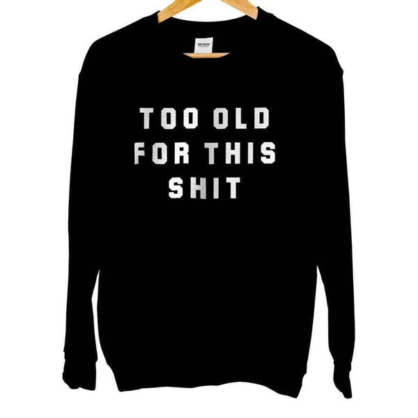 Too Old For This Shit Crew Neck - Unisex Sweatshirt / Black / S - Design