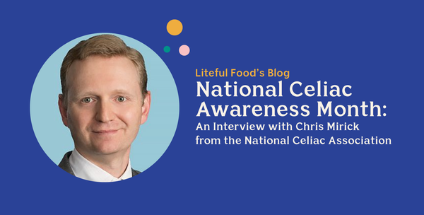 Liteful Foods Blog: National Celiac Awareness Month - An Interview with Chris Mirick