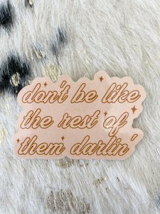 Dont' Be Like the Rest of Them Darlin' Sticker
