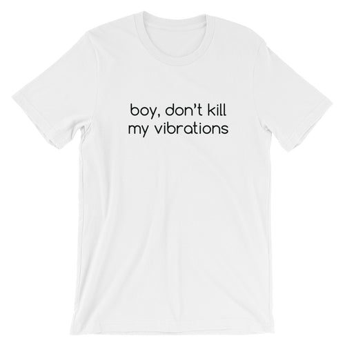 Boy, Don't Kill My Vibrations T-Shirt