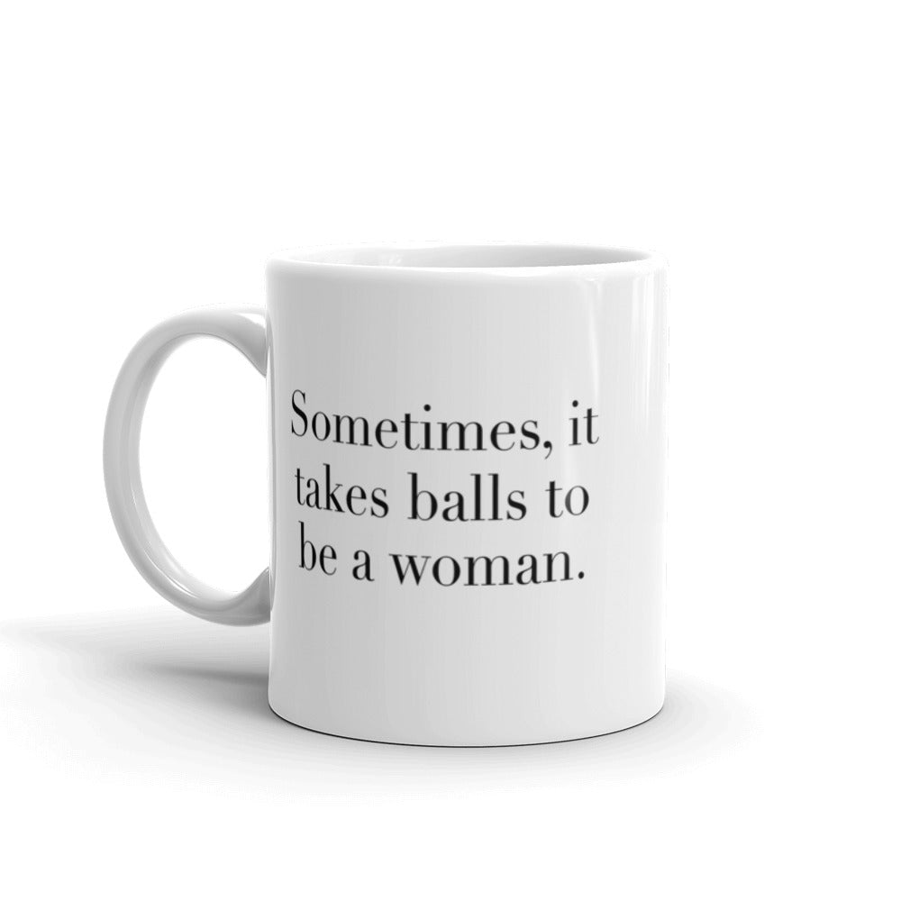 Takes Balls to be a Woman Mug