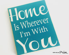 Load image into Gallery viewer, 10x12 Home Is Wherever I'm With You Custom Wood Sign Home Sweet Home My Heart Is Where My Family Is
