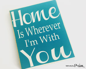 10x12 Home Is Wherever I'm With You Custom Wood Sign Home Sweet Home My Heart Is Where My Family Is