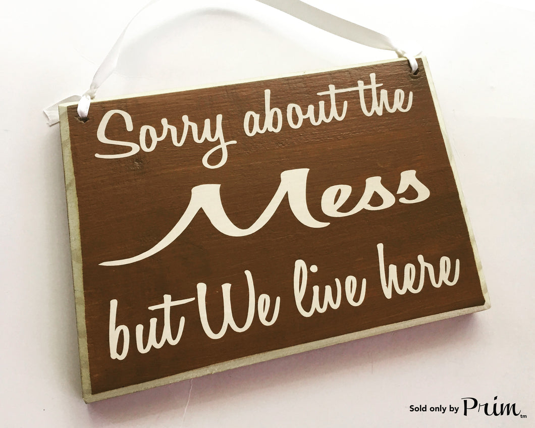 8x6 Sorry About The Mess But We Live Here Custom Wood Sign Home Sweet Home Funny Humor Family sign