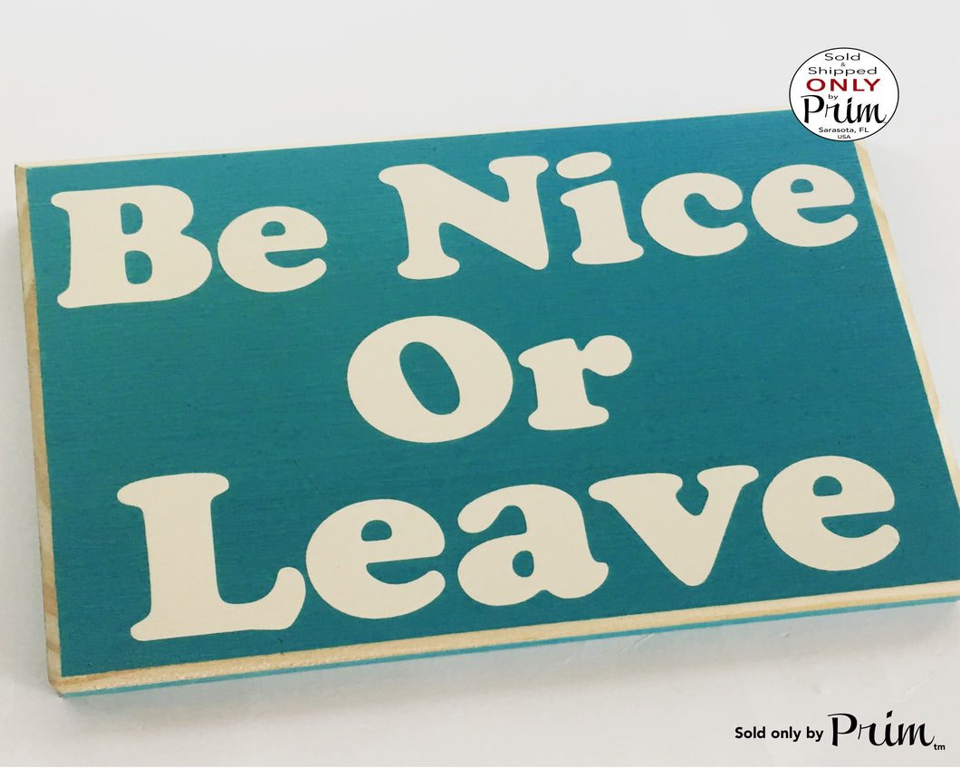 10x8 Be Nice or Leave Custom Wood Sign Welcome Door Plaque Funny Humor Negative Happy Life