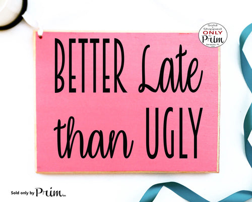Better Late Than Ugly Custom Wood Sign Funny Motivational Inspirational Be Fabulous Awesome Coffee and Mascara Beautiful Plaque