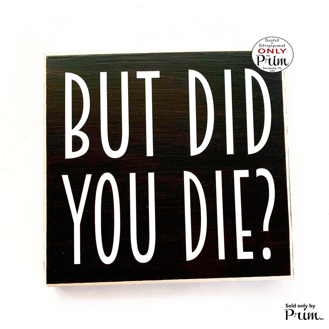 8x8 But Did You Die Custom Wood Sign Funny Hangover It's Not So Bad Chill Relax Adventure The Best Is Yet To Come Happy Plaque