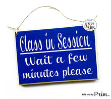 Load image into Gallery viewer, 8x6 Class In Session Wait a Few Minutes Please Wood Sign Teacher School Progress Students Testing Silence Please Do Not Disturb Plaque