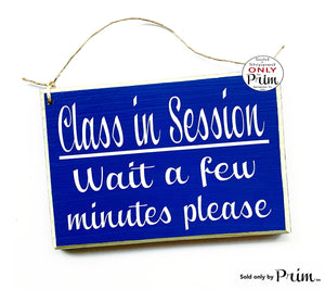 8x6 Class In Session Wait a Few Minutes Please Wood Sign Teacher School Progress Students Testing Silence Please Do Not Disturb Plaque