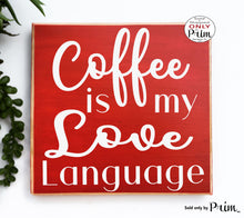 Load image into Gallery viewer, Coffee Is My Love Language Custom Wood Sign Funny Kitchen Cafe Morning Java Cook Chef Boss Lady Breakfast Plaque