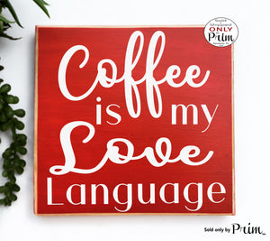 Coffee Is My Love Language Custom Wood Sign Funny Kitchen Cafe Morning Java Cook Chef Boss Lady Breakfast Plaque