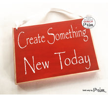 Load image into Gallery viewer, 8x6 Create Something New Today (Choose Color) Inspirational Creative Motivational Welcome Wood Sign