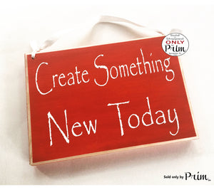 8x6 Create Something New Today (Choose Color) Inspirational Creative Motivational Welcome Wood Sign