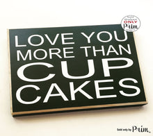 Load image into Gallery viewer, Love You More Than Cupcakes Custom Wood Sign 10x8 Anniversary Wedding Soulmate Dessert Fun Decorative Bridal Shower