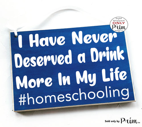 10x8 I Have Never Deserved a Drink More In My Life #homeschooling Custom Wood Sign | Funny Coping Sign | Home School Humor Wall Door Plaque