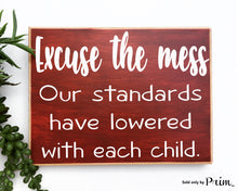 Load image into Gallery viewer, 10x8 Excuse The Mess Our Standards Have Lowered With Each Child Funny Custom Wood Sign Humor Clean House Welcome Bless This Mess Plaque