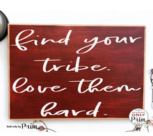 Load image into Gallery viewer, Find Your Tribe Love Them Hard Custom Wood Sign Family Friends Home Sweet Home Motivational Inspirational Good Vibes Only Plaque