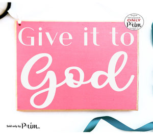 Give It To God Custom Wood Sign Motivational Inspirational High Hopes Never Gives Up Goals Religious Faith Belief Believe Plaque