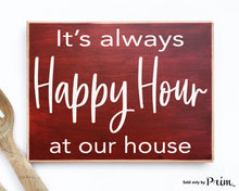 Load image into Gallery viewer, It's Always Happy Hour At Our House Funny Custom Wood Sign Beer Wine Fun Time Kitchen Man Cave Kitchen Eat Cellar Basement Bar Pub Plaque