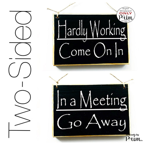 Designs by Prim 8x6 Two Sided Hardly Working Come On In / In A Meeting Go Away Custom Wood Sign Please Do Not Disturb  Busy Unavailable Office Door Plaque