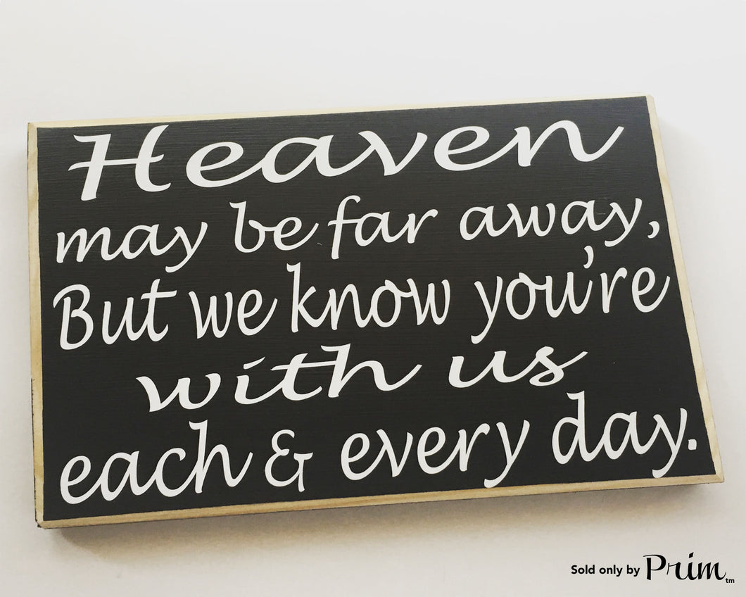 Heaven May Be Far Away But We Know You're With Us Each & Every Day Custom Wood Sign 10x8 Love Missed Sympathy Loss Plaque