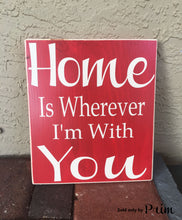 Load image into Gallery viewer, 10x12 Home Is Wherever I'm With You Custom Wood Sweet Home Sign