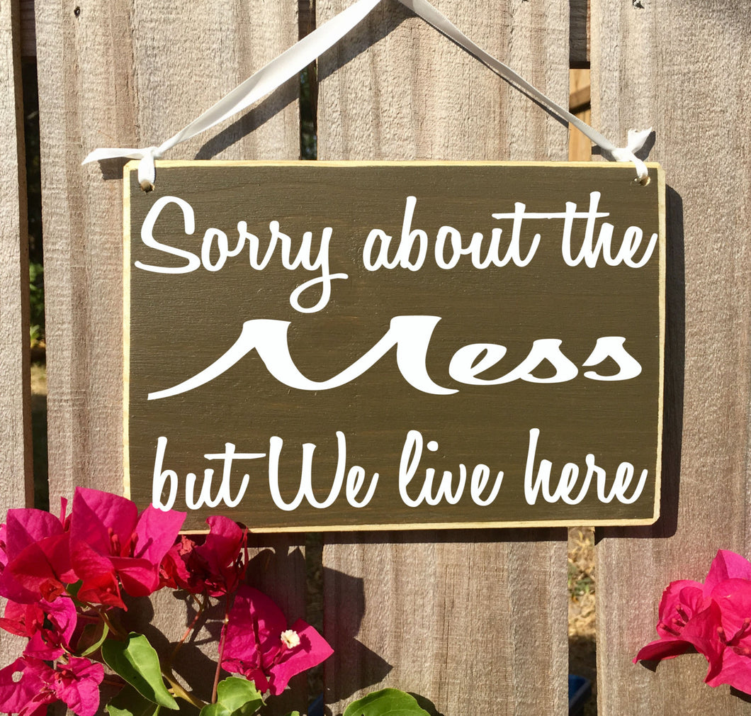 10x8 Sorry About The Mess Wood Funny Family Cute Sign