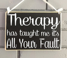Load image into Gallery viewer, 10x8 Therapy Has Taught Me Wood Funny Cute Sign