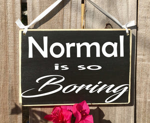 8x6 Normal Is So Boring Wood Sign
