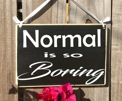 10x8 Normal Is So Boring Wood Funny Cute Sign