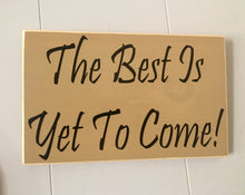 Load image into Gallery viewer, 12x8 The Best Is Yet To Come Wood Good Life Wedding Sign
