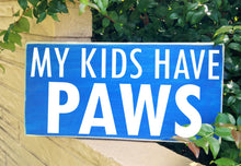 Load image into Gallery viewer, 14x6 My Kids Have Paws Wood Animal Lover Funny Sign