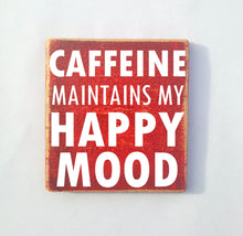 Load image into Gallery viewer, 8x8 Caffeine Happy Mood Wood Sign