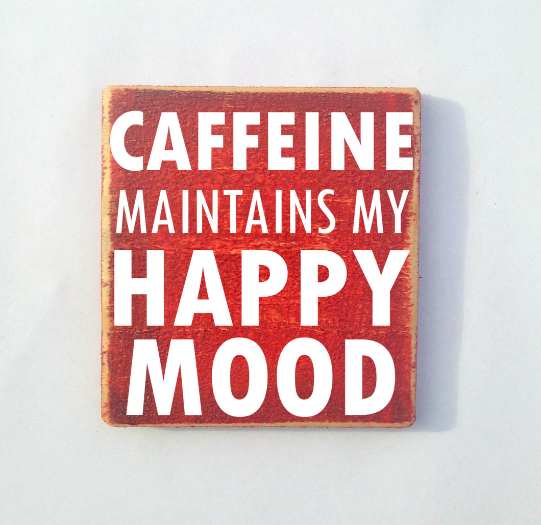 8x8 Caffeine Happy Mood Wood Sign
