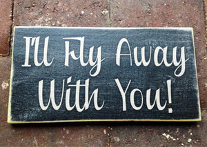 12x6 I'll Fly Away With You Wood Love Sign