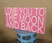 Load image into Gallery viewer, 18x8 Love You To The Moon And Back Wood Nursery Children Kids Sign