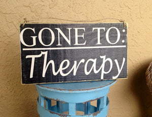 12x6 Gone To Therapy Wood Funny Stressed Cute Sign