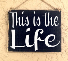 Load image into Gallery viewer, 10x8 This Is The Life Wood Good Life Sign