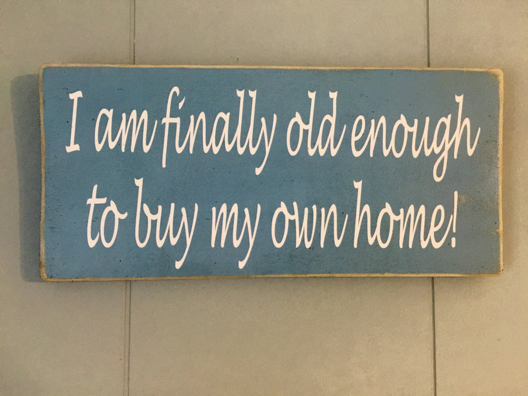 12x6 I am finally old enough Wood Home Sign