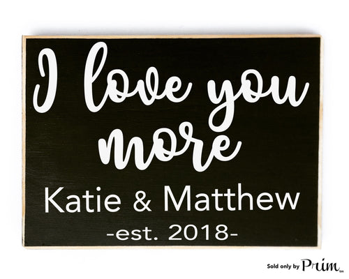 I Love You More Custom Wood Sign Personalized Name Date Established Wedding Anniversary Valentines Day Gift Soulmate Be Mine Plaque